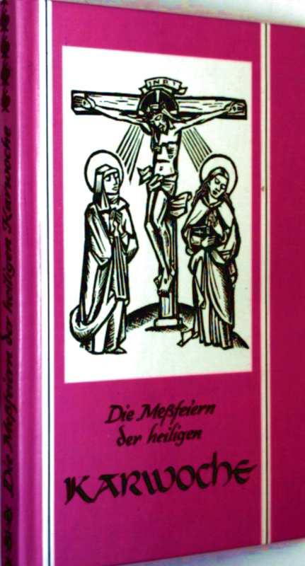 Die Meßfeiern der heiligen Karwoche. Die vollständigen Texte lateinisch-deutsch nach der vatikanischen Ausgabe 1956