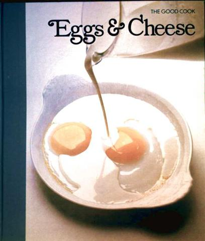 Eggs & Cheese, The good cook, Techniques & recipes