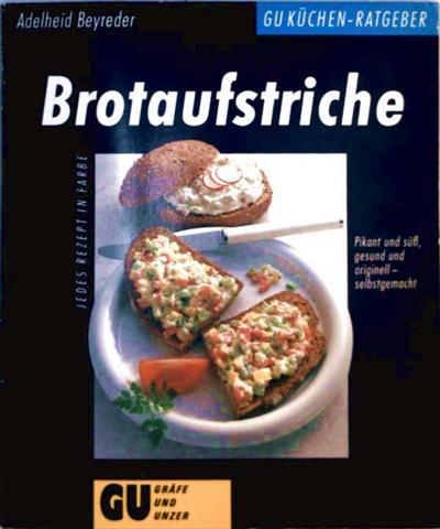 Brotaufstriche, Pikant und süß, gesund und originell - selbstgemacht (GU Küchen-Ratgeber)