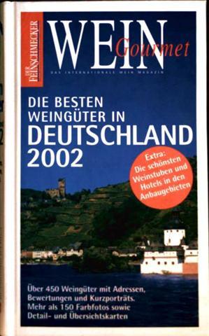 Die besten Weingüter in Deutschland 2002 (Der Feinschmecker), Weingourmet, Über 450 Weingüter mit Adressen, Bewertungen und Kurzporträts. Farbfotos, Detail- und Übersichtskarten