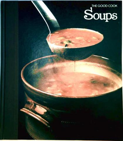 Soups, The good cook, Techniques and recipes