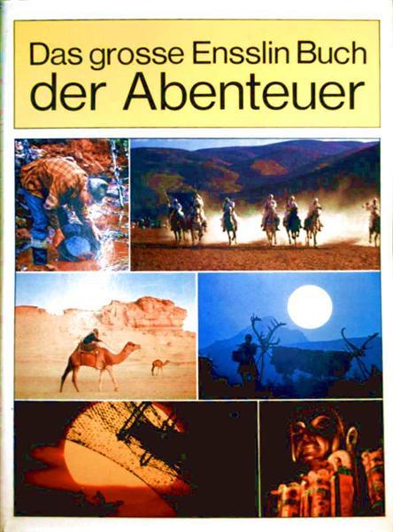 Das grosse Ensslin Buch der Abenteuer -  Aus der Literatur der Welt [mit zahlreichen Schwarzweiß-Fotos und 3 Karten]