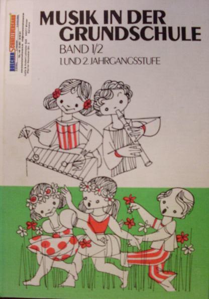 Musik in der Grundschule, Band 1/2 - 1. und 2. Jahrgangsstufe [Schülerbuch und Lehrerteil]