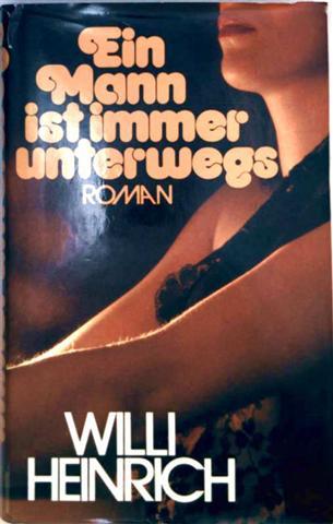 Willi Heinrich: Ein Mann ist immer unterwegs