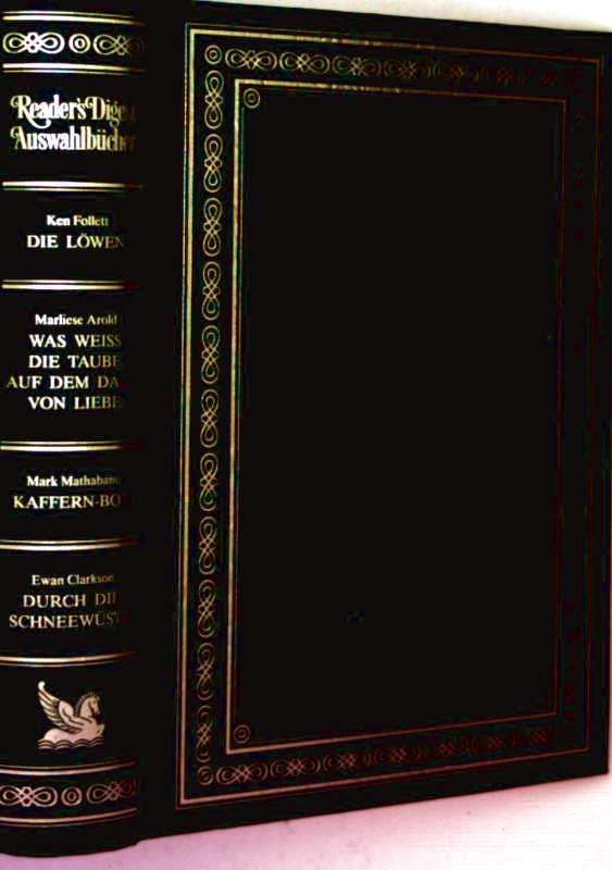 Die Löwen/ Was weiß die Taube auf dem Dach von der Liebe/ Kaffern-Boy/ Durch die Schneewüste (Reader´s Digest. Auswahlbücher)