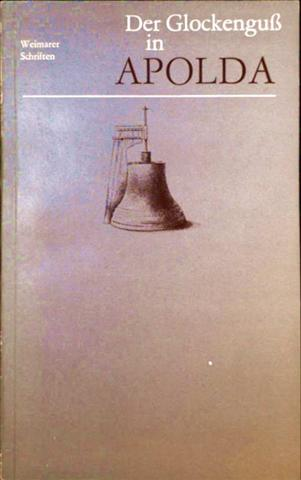 Der Glockenguß in Apolda. Weimarer Schriften zur Heimatgeschichte und Naturkunde (Stadtmuseum Weimar)