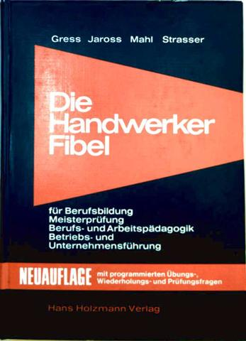 Die Handwerker-Fibel für Berufsbildung, Meisterprüfung, Berufs- und Arbeitspädagogik, Betriebs- und Unternehmensführung