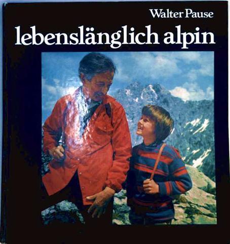 Lebenslänglich alpin. Kalenderblätter eines Bergsteigers