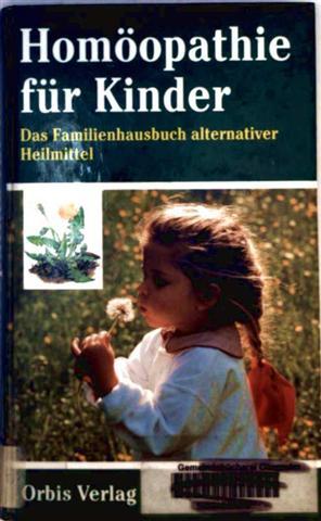 Homöopathie für Kinder. Das Familienhausbuch alternativer Heilmittel