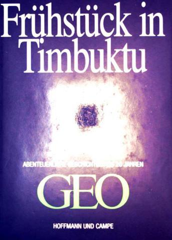 Frühstück in Timbuktu. Abenteuerliche Geschichten aus 20 Jahren GEO