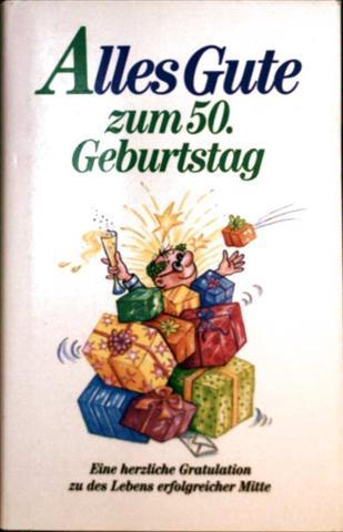 Alles Gute zum 50. Geburtstag. Eine herzliche Gratulation zu des Lebens erfolgreicher Mitte