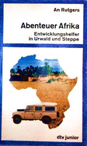 Abenteuer Afrika - Entwicklungshelfer in Urwald und Steppe (dtv junior ab 13 Jahren) [mit Schwarzweiß-Fotographien]