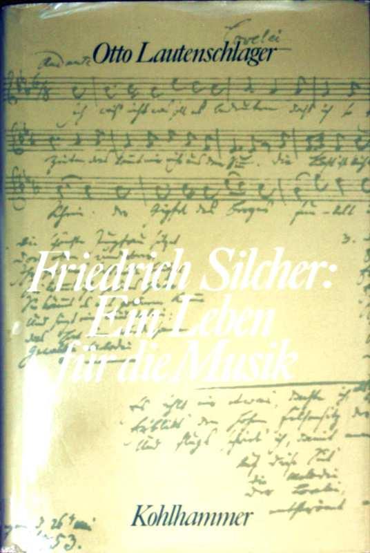 Friedrich Silcher. Ein Leben für die Musik