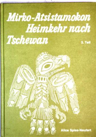 Geschichte, Kinderbuch, Mirko-Atsistamokon, Indianer - Spies-Neufert: Mirko-Atsistamokon - Heimkehr nach Tschewan - 3. Teil