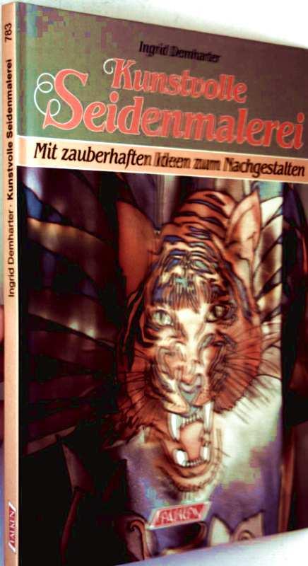 Kunstvolle Seidenmalerei. Mit zauberhaften Ideen zum Nachgestalten.  by...