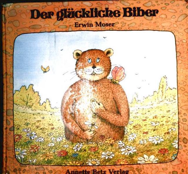 Der glückliche Biber [Bilderbuch]