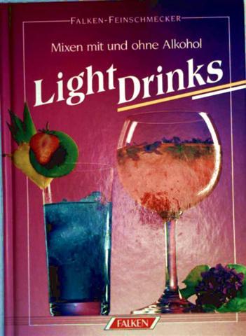 Light Drinks. Mixen mit und ohne Alkohol. ( Falken- Feinschmecker).