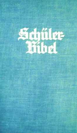 Schülerbibel nach der deutschen Übersetzung D. Martin Luthers [im Anhang mit Karten Palästinas und Jerusalem sowie Schwarzweiß-Aufnahmen der biblischen Stätten]
