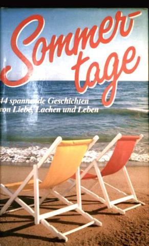 Sommertage. 44 spannende Geschichten von Liebe, Lachen und Leben