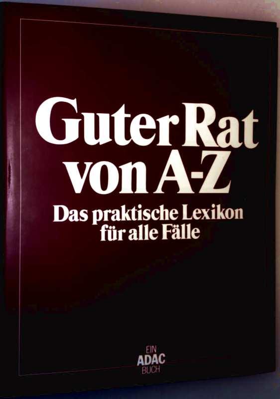 Guter Rat von A-Z. Das praktische Lexikon für alle Fälle. Ein ADAC-Buch
