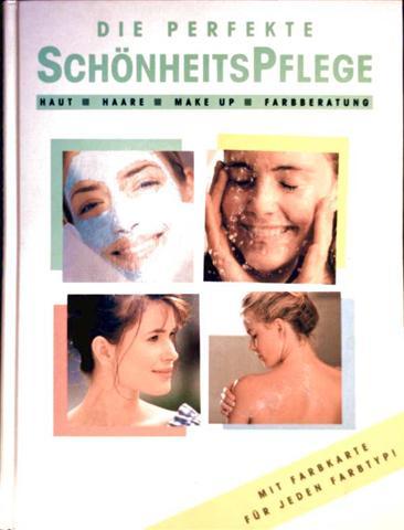 Die perfekte Schönheitspflege. Haut, Haare, Make up, Farbberatung