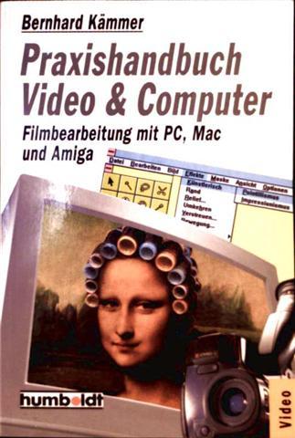 Praxishandbuch Video + Computer. Filmbearbeitung mit PC, Mac und Amiga