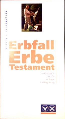Erbfall, Erbe, Testament. Anregungen für die richtige Erbregelung. Wissen + Information