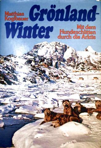 Grönlandwinter. Mit dem Hundeschlitten durch die Arktis [mit Schwarzweiß-Aufnahmen illustriert]