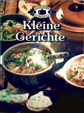 Kleine Gerichte - (A und O des Kochens) [mit zahlreichen Farbaufnahmen]