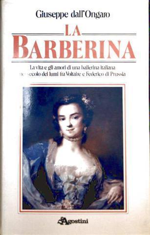 La Barberina - La vita e gli amori di una ballerina italiana nel secolo dei lumi fra Voltaire e Federico di Prussia