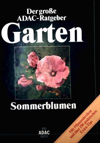 Der Große ADAC Ratgeber Garten: Sommerblumen