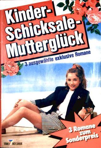 Kinderschicksale - Mutterglück Sammelband 210, 3 Romane: vergesst mich nicht / Abschiednehmen tut wie / als ich noch Vati war