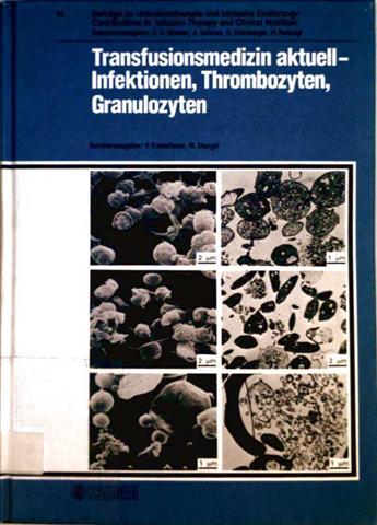 Transfusionsmedizin aktuell - Infektionen, Thrombozyten, Granulozyten. Beiträge zu Infusionstherapie und klinische Ernährung Band 15