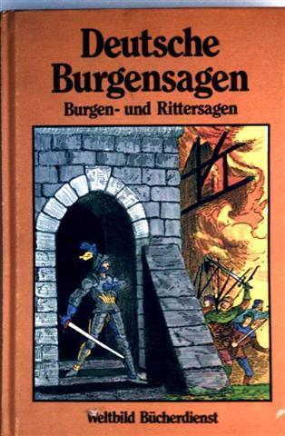 Deutsche Burgensagen - Burgen- und Rittersagen [schwarzweiß illustrierte Gesamtausgabe]