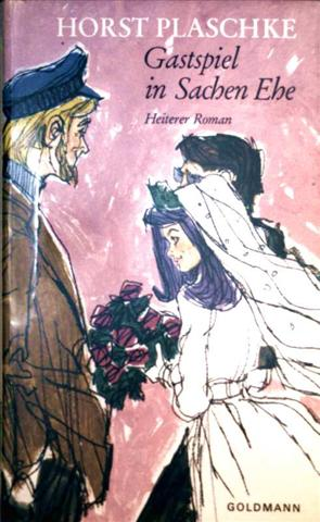 Horst Plaschke: Gastspiel in Sachen Ehe - Heiterer Roman