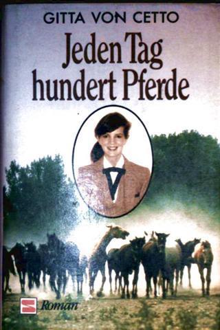 Gitta von Cetto: Jeden Tag hundert Pferde - Roman