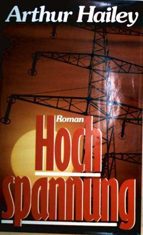 Stromausfall, Weltstadt, Chaos, Katastophe, Energie, Zukunft, Terroranschlag, Liebe, Eifersucht, Angst, Panik - Arthur Hailey: Hochspannung - Roman