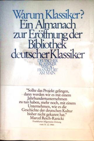Warum Klassiker? Ein Almanach zur Eröffnung der Bibliothek deutscher Klassiker.
