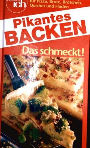 Pikantes backen - Das schmeckt! - Über 60 raffinierte Rezepte für Pizza, Brote, Brötchen, Quiches und Fladen  [farbig illustriert]