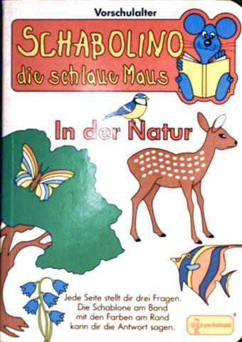 Schabolino die schlaue Maus - In der Natur. Jede Seite stellt dir 3 Fragen. Die Schablone am Band mit den Farben am Rand kann dir die Antwort sagen. [Für das Vorschulalter - farbig illustriert]