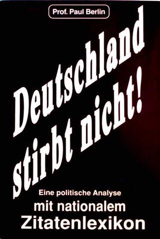 Deutschland stirbt nicht! - Eine politische Analyse mit nationalem Zitatenlexikon [mit vielen Schwarzweiß-Aufnahmen und -Bildern]
