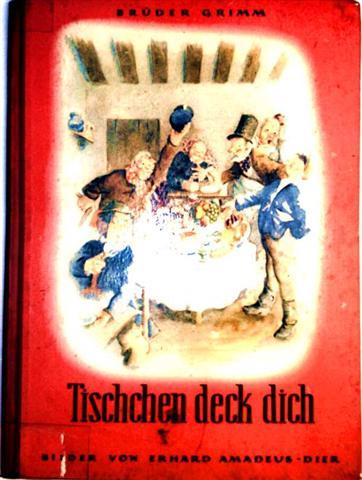 Jakob und Wilhelm, Grimm und Erhard Amadeus-Dier (Zeichner) : Tischchen deck dich - Bunte Märchenwelt Nr. 1: Tischchen deck dich, Goldesel, Knüppel aus dem Sack [farbig illustriertes Bilderbuch]