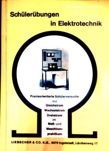 Gerhard Liebscher: Schülerübungen in Elektrotechnik