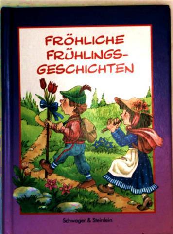 Fröhliche Frühlingsgeschichten [farbigig illustriert]