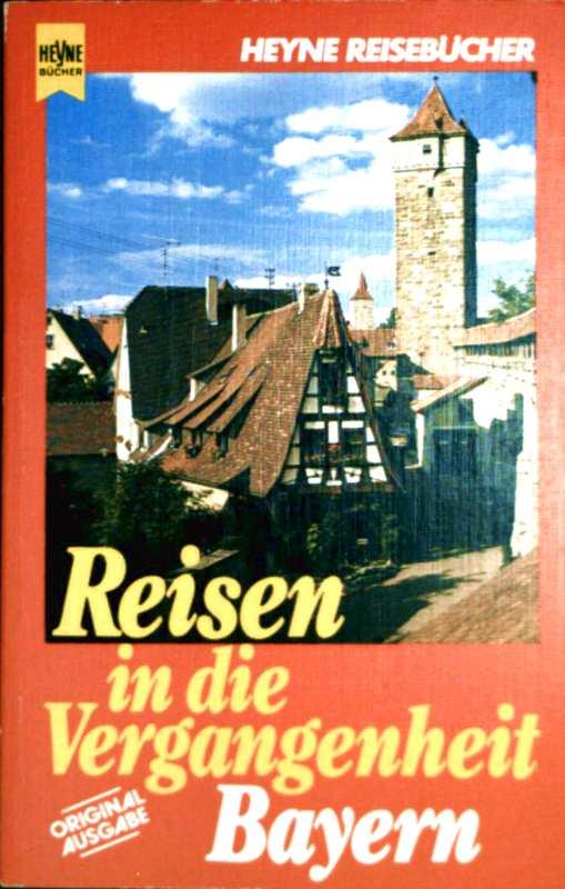 Bayern - Reisen in die Vergangenheit