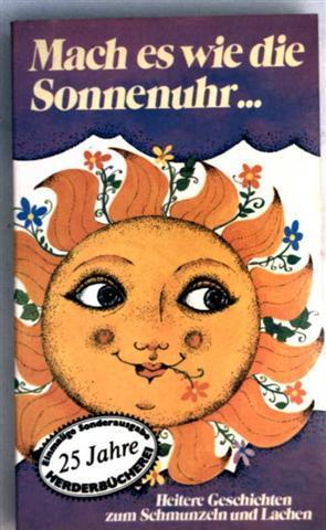 Mach es wie die Sonnenuhr... - Heitere Geschichten zum Schmunzeln und Lachen [schwarzweiß illustriert]