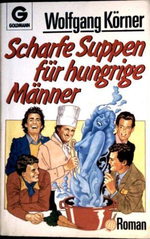 Wolfgang Körner: Scharfe Suppen für hungrige Männer (Originalausgabe)
