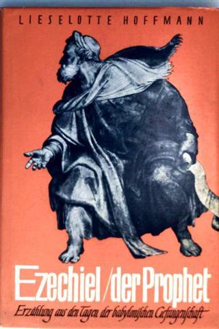 Ezechiel der Prophet - Erzählung aus den Tagen der babylonischen Gefangenschaft