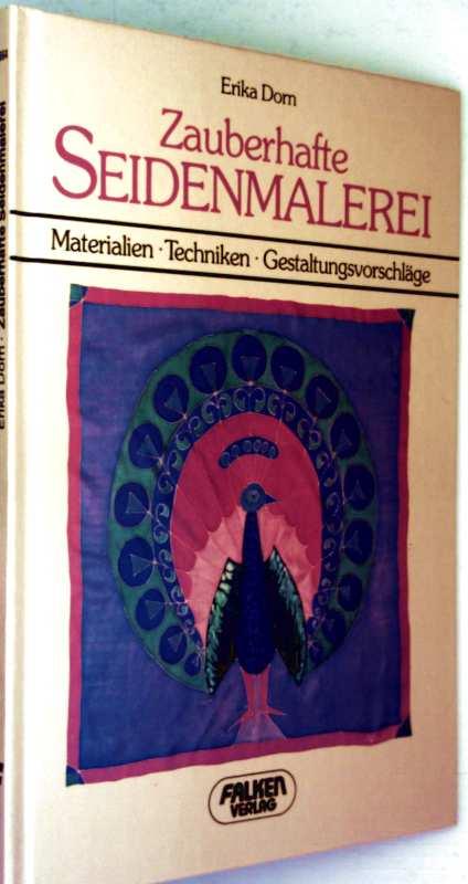Erika Dorn: Zauberhafte Seidenmalerei. - Materialien, Techniken, Gestaltungsvorschläge