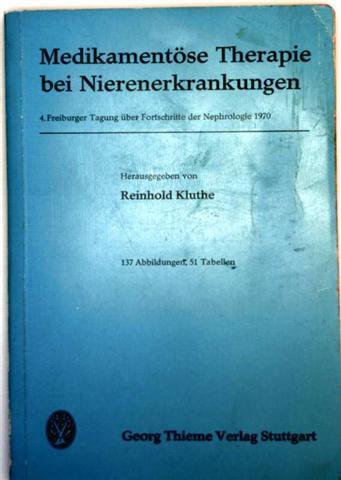 Medikamentöse Therapie bei Nierenerkrankungen - 4. Freiburger Tagung über Fortschritte der Nephrologie 1970, mit 137 Abbildungen und 51 Tabellen